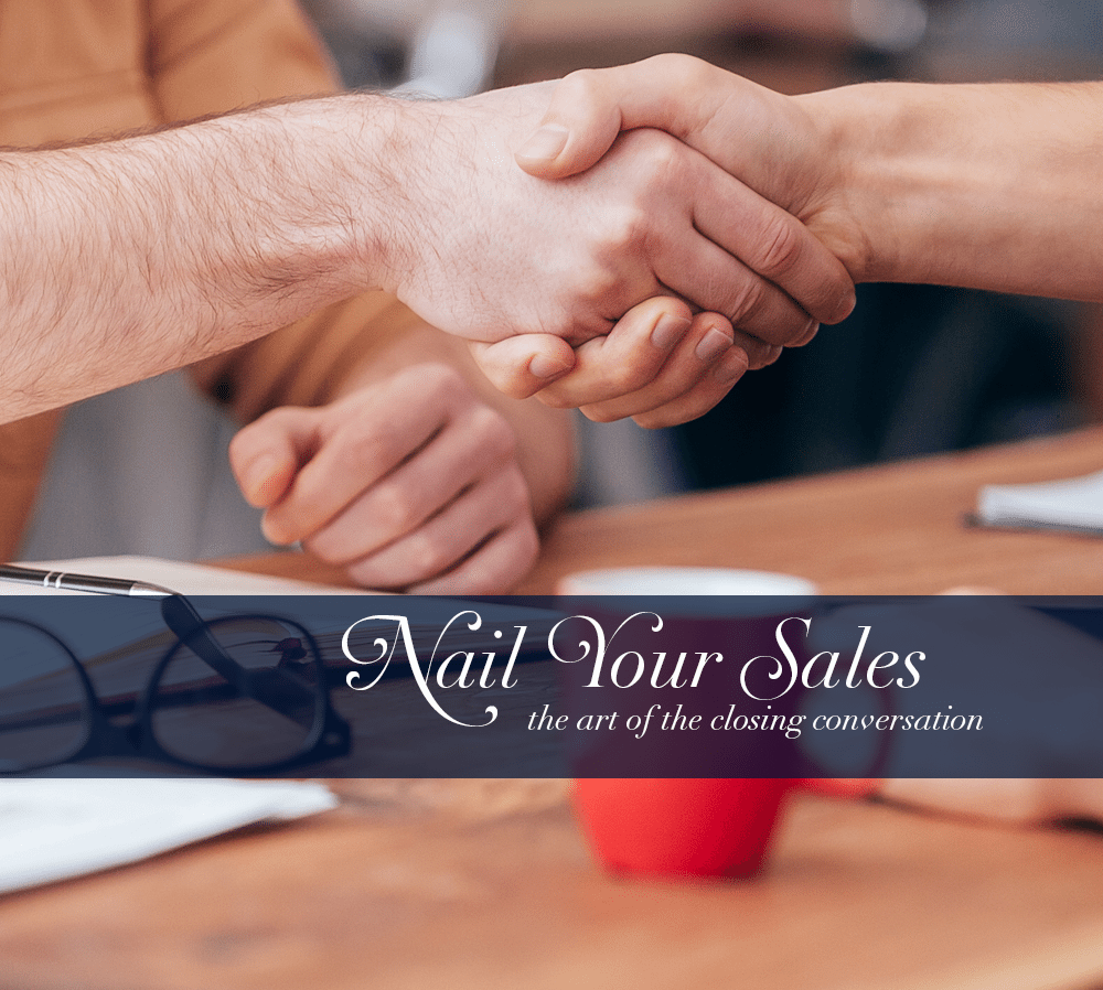 Nail Your Sales the Art of the Closing Conversation