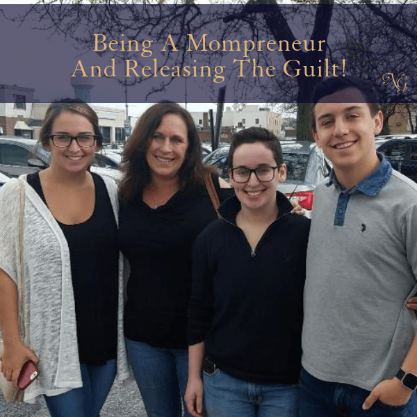 Being A Mompreneur And Releasing The Guilt!