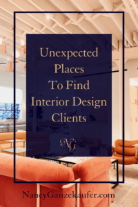 Unexpected places to find interior design clients to fill your business pipeline.