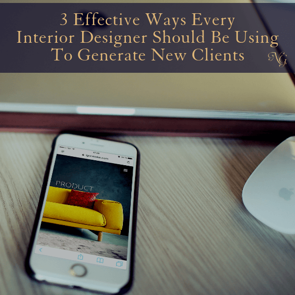 3-effective-ways-every-interior-designer-should-be-using-to-generate-new-clients