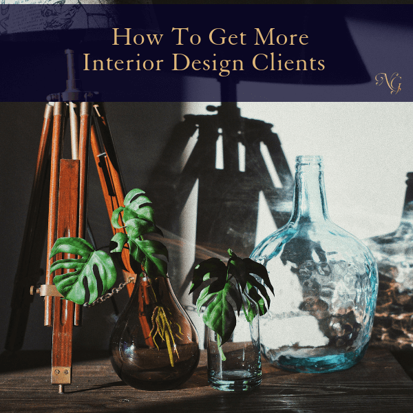 How To Get More Clients As An Interior Designer