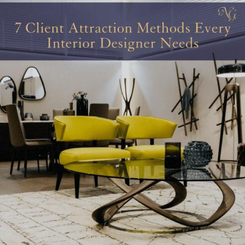 7 Client Attraction Methods Every Interior Designer Needs
