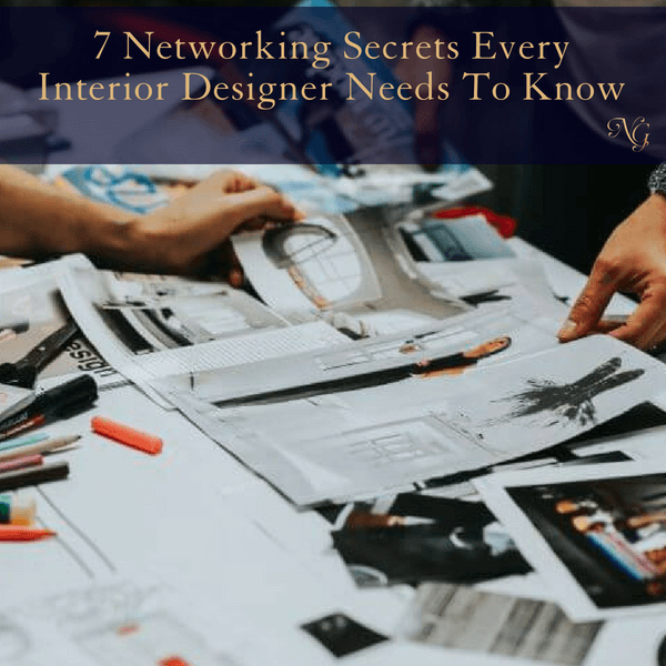 7 Networking Secrets Every Interior Designer Needs to Know