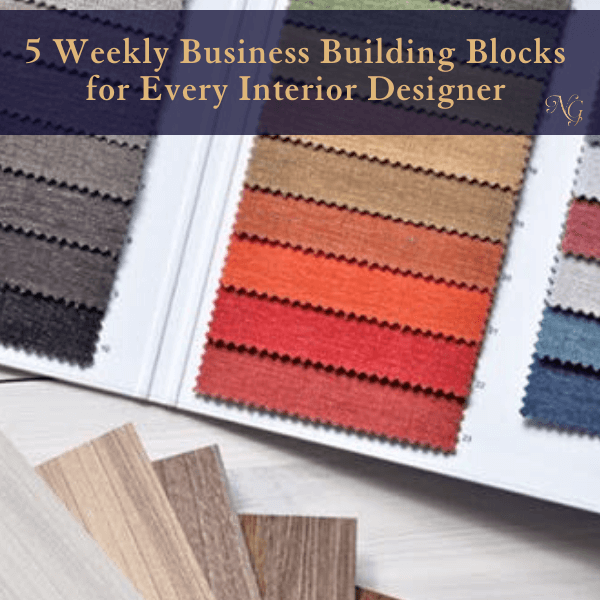 Five weekly business building blocks for interior designers.