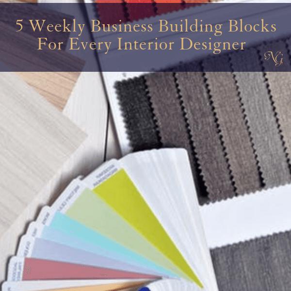 Urgent! 5 Business Building Blocks Every Interior Designer Needs To Do Weekly