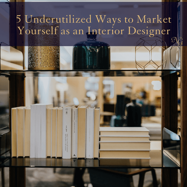 5 Underutilized Ways to Market Yourself as an Interior Designer