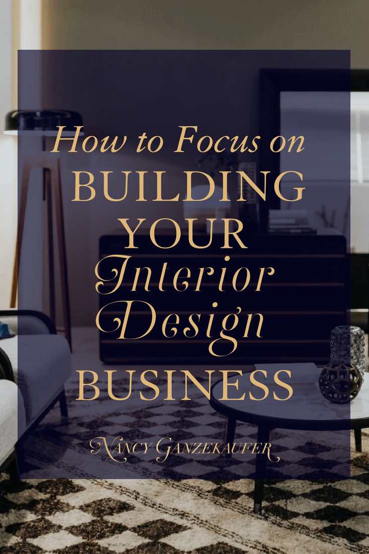 How to focus on building your interior design business with successful business strategy tips for Interior Designers and Creative Entrepreneurs