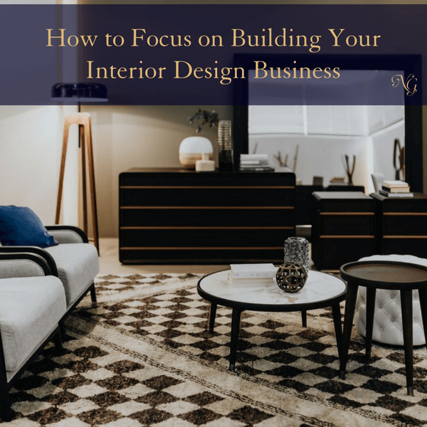 How to Focus on Building Your Interior Design Business