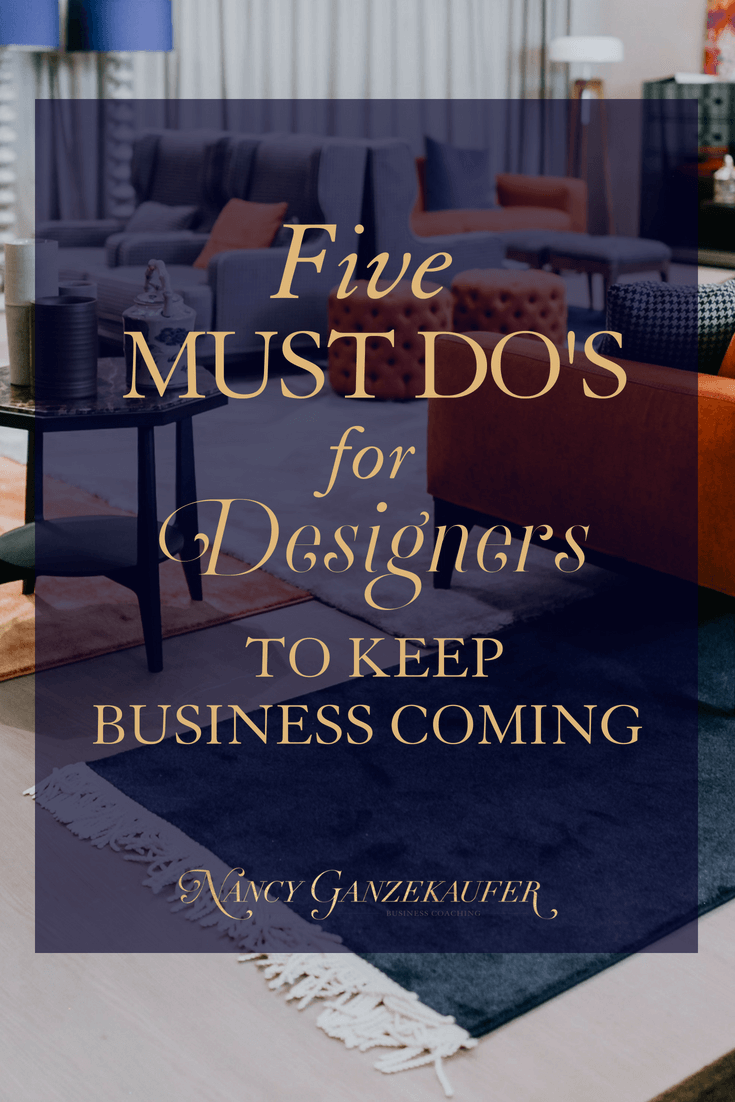 5 must do's designers need to keep business growing. Your interior design or interior decorating business needs clients for business growth and these 5 designer business strategy tips will help.