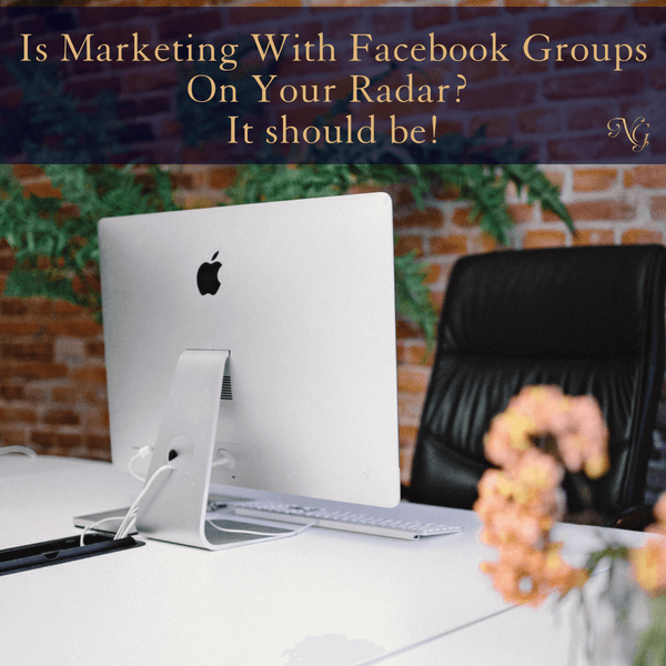 Is Marketing With Facebook Groups On Your Radar?