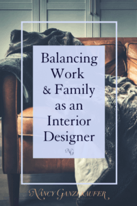 Strategies for balancing work and family as an interior designer while growing your business. #interiordesignbusiness  #interiordesignbusinessblog