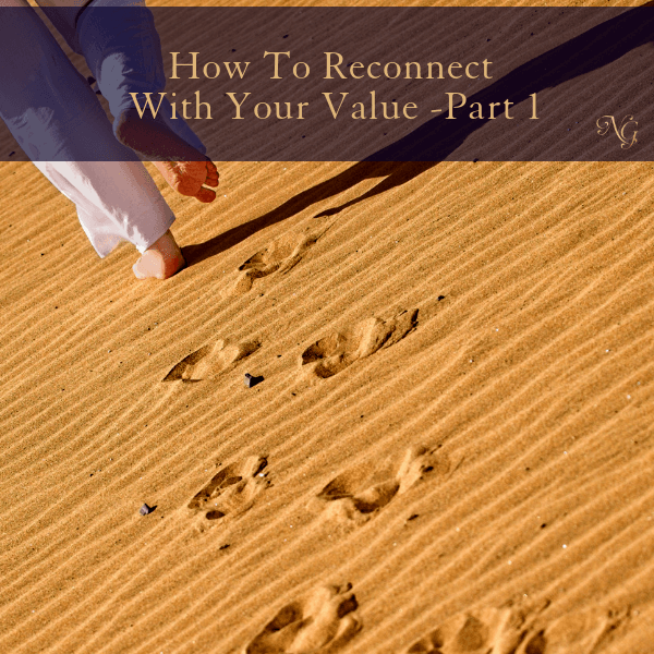 How To Reconnect With Your Value Part 1