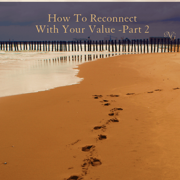 How To Reconnect With Your Value Part 2