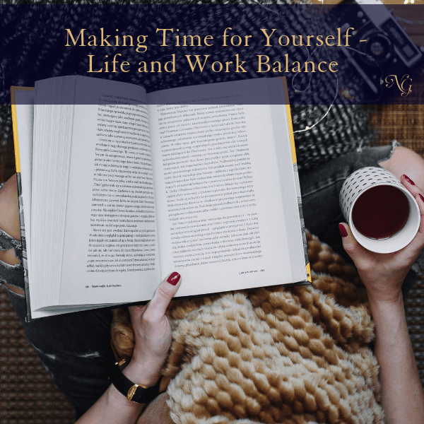 Making Time For Yourself – Life And Work Balance