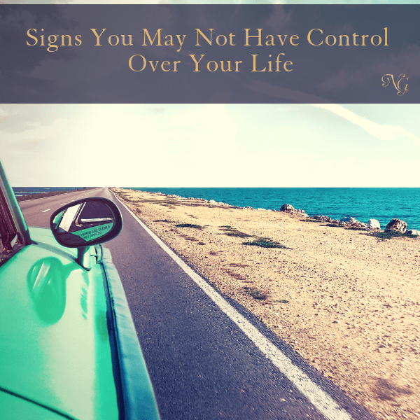 Signs You May Not Have Control Over Your Life