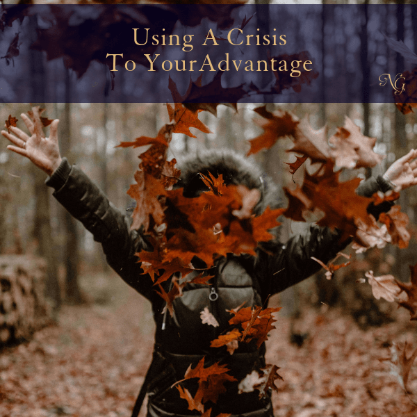 Using A Crisis To Your Advantage