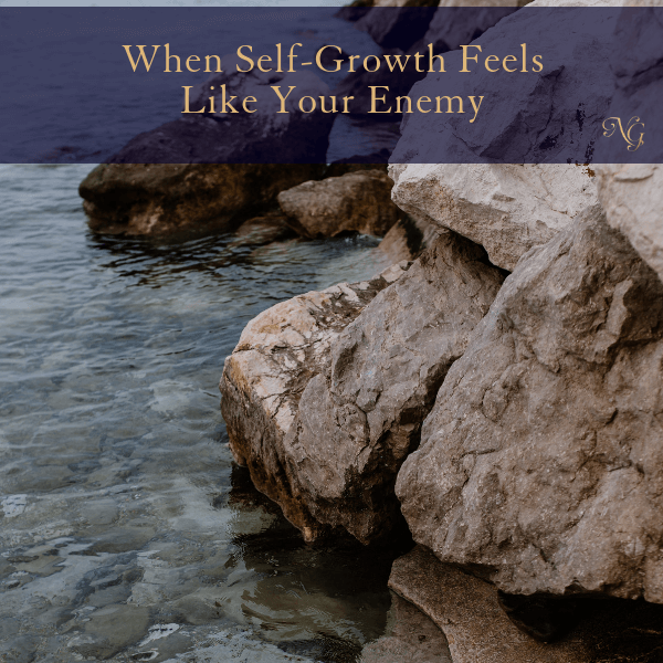 When Self-Growth Feels Like Your Enemy