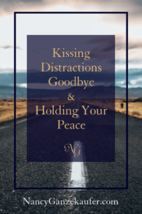 Kissing distractions goodbye and holding your peace help in your business and personal growth.