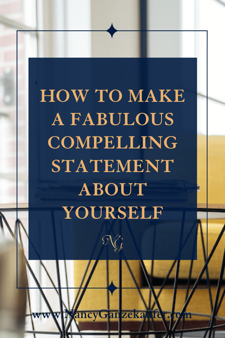 How to make a fabulous compelling statement about yourself.