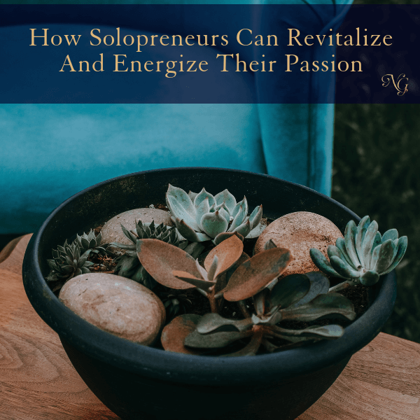 How Solopreneurs Can Revitalize And Energize Their Passion