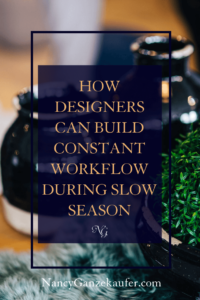 Building constant workflow during slow season as a designer in your design business.