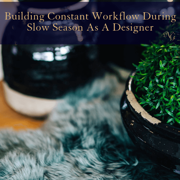 Building Constant Workflow During Slow Season As A Designer