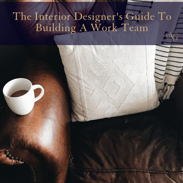 The Interior Designer's Guide To Building A Work Team