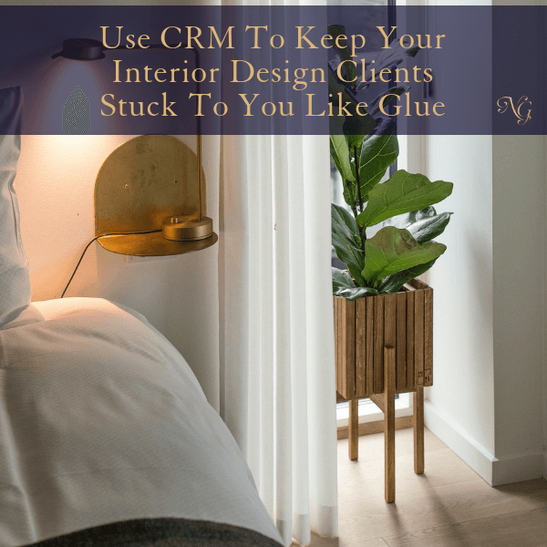 How To Use CRM To Keep Your Interior Design Clients