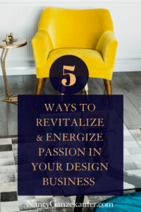 5 Ways to revitalize and energize passion in your design business to keep you motivated. #businessstrategies #motivationaldesignbiztips #creativeentrepreneurpassion #interiordesignbusinessblog
