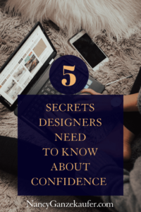 5 secrets designers need to know about confidence as small business owners. #confidentbusinessowner #secretaboutconfidence #designersandconfidence #smallbusinessowners