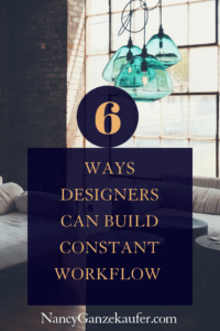 6 ways designers can build constant workflow during slow season in their design business. #constantworkflow #buildingworkflow #flowofsolidwork #interiordesignindustry