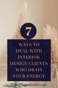 7 ways to deal with interior design clients who drain your creative energy once you have been hired. #waystohandleclients #designclients #energydrainingclients