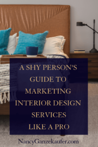 A shy person's guide to marketing interior design services like a pro in all areas of social media with confidence and success. #shynessandmarketing #marketingyourservices #marketinginteriordesignservices