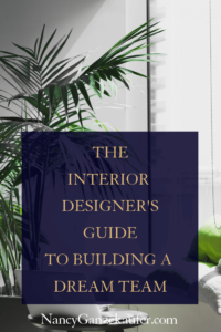 The interior designer's guide to building a dream business work team.