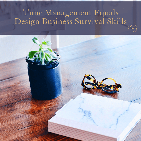 Time Management Equals Design Business Survival Skills!