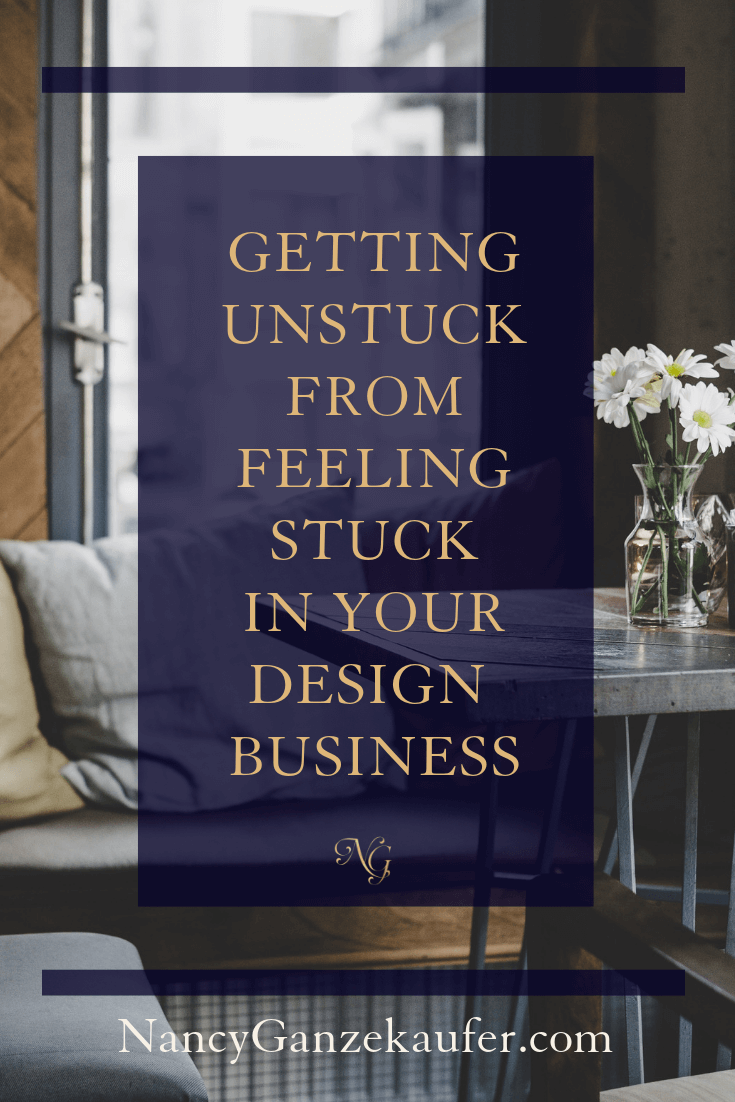 Getting Unstuck From Feeling Stuck In Your Design Business Nancy Ganzekaufer
