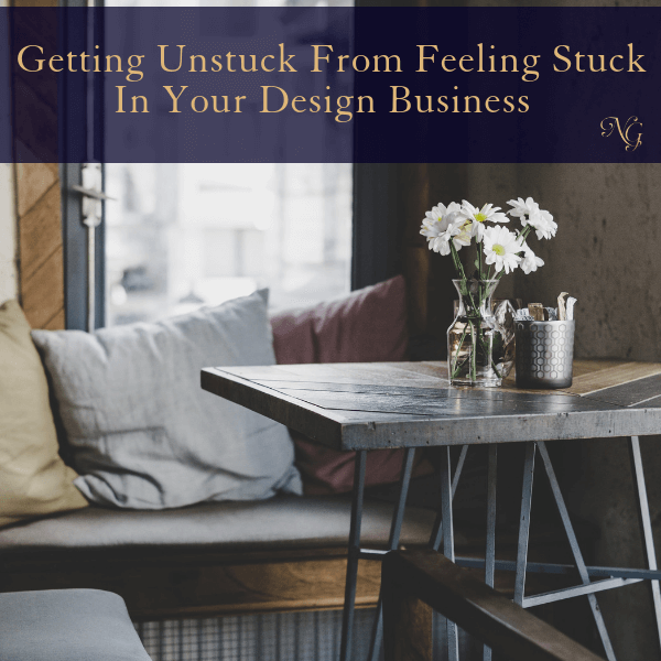 Getting Unstuck From Feeling Stuck In Your Design Business
