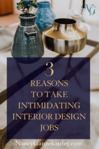 3 Reasons to take those intimidating interior design jobs that scare you. #intimidatingdesignjobs #reasonstosayyes #nextlevel