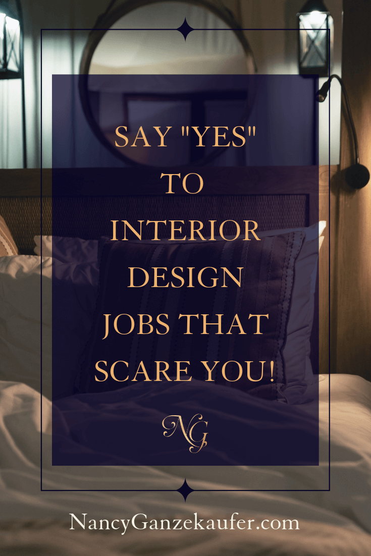 Say yes to interior design jobs that scare you because when you stretch yourself through the fear, you're going to learn so much and it'll take you to the next level.