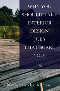 Why you should take interior design jobs that scare you and grow through your fear. #designjobsthatscareyou #sayyestodesignjobs #interiordesignjobs #stretchthroughthefear #confidence