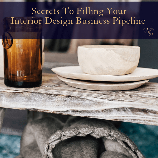 Secrets To Filling Your Interior Design Business Pipeline