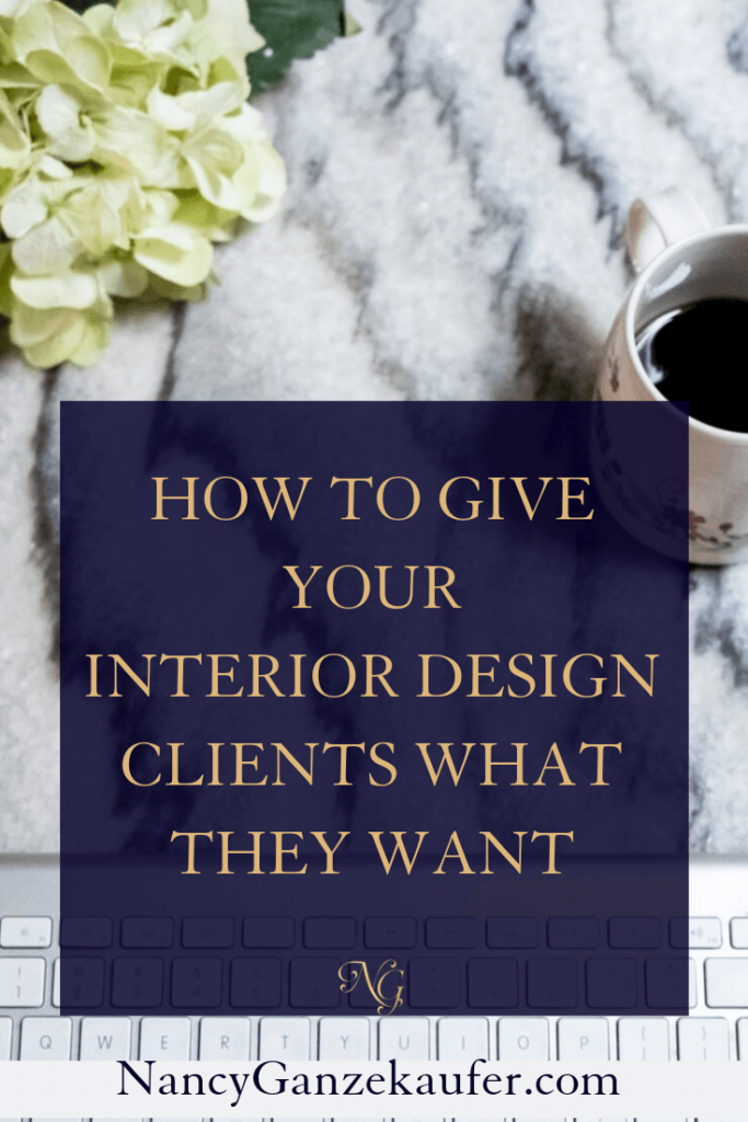 How to give interior design clients what they want by following these few steps. #communication #clients #interiordesigners #interiordesignbusinesscoach