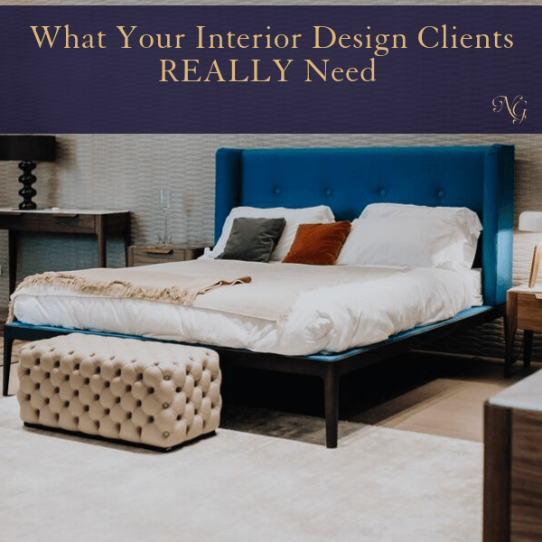 What Your Interior Design Clients REALLY Need