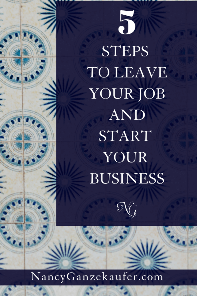 Five steps to take to leave your job and start your own business. #entrepreneur #businessstrategy #businesscoachnancy