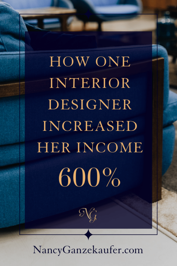 How one interior designer increased her income by 600 percent. #businessgrowth #businessstrategy #businesstips #businesscoachnancy