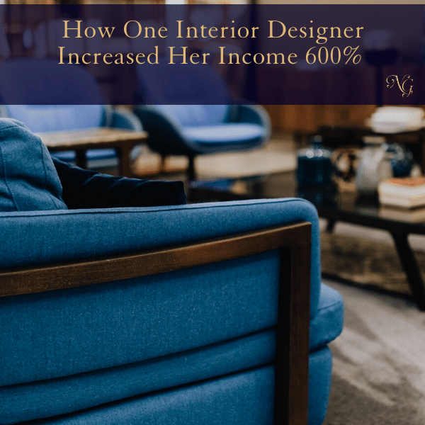 How One Interior Designer Increased Her Income 600%