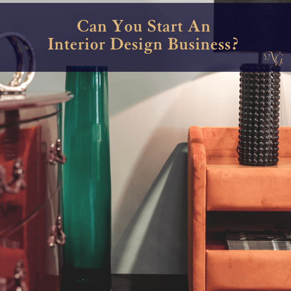 Can You Start An Interior Design Business?