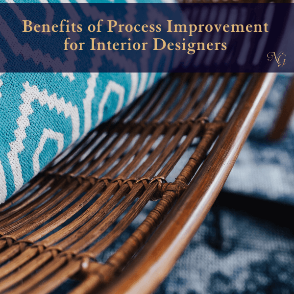 Benefits of Process Improvement for Interior Designers