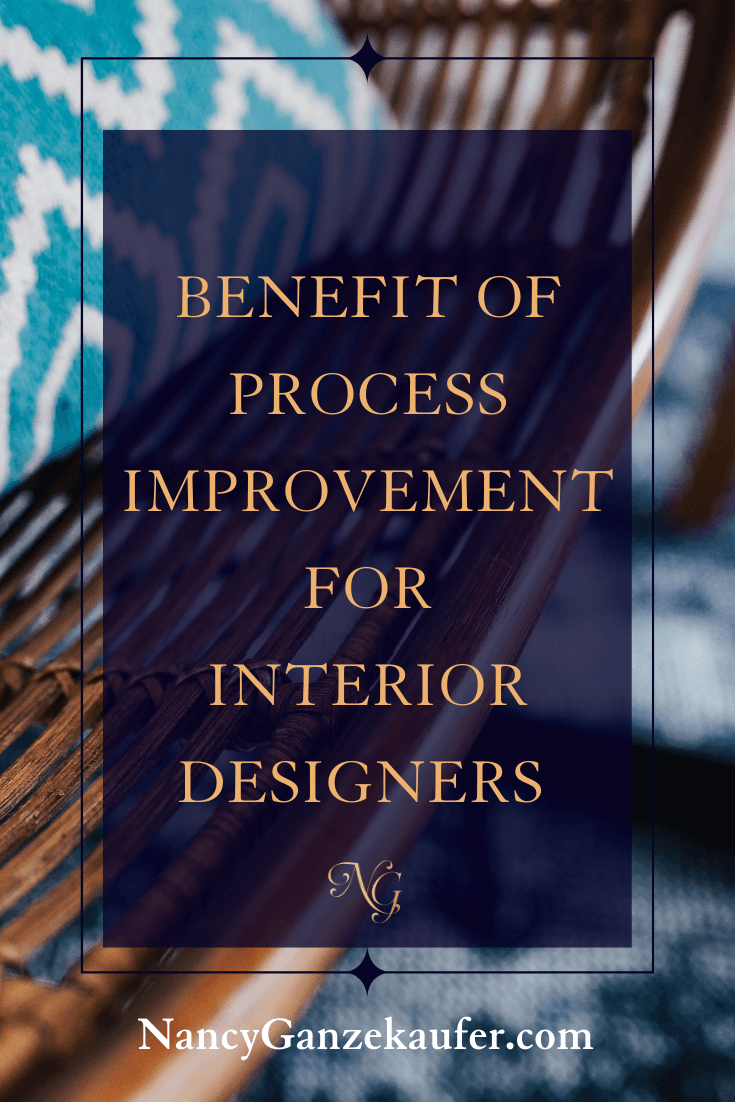 Benefit of process improvement for interior designers and their design businesses.
