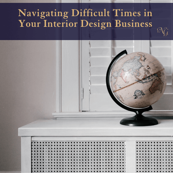Navigating Difficult Times in your Interior Design Business